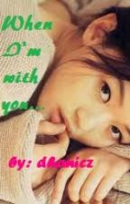 When i'm with you (Complete) by dhanicz_8