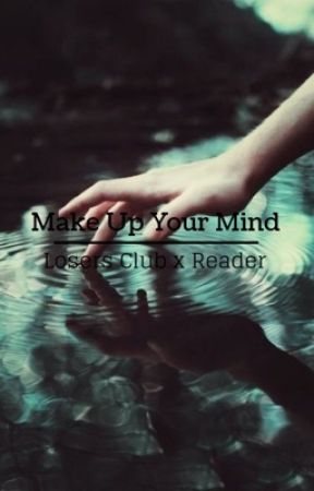 Make Up Your Mind (Losers Club x Reader) by givemefreedom0