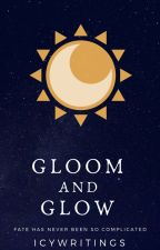 Gloom and Glow by Icywritings
