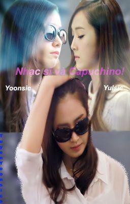 [Twoshot] Nhạc sĩ và Capuchino! - Yoonsic, Yulsic - Full