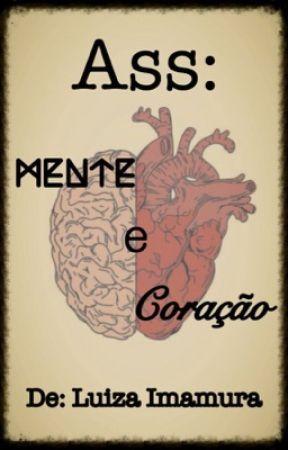 Ass: Mente e Coração by LuizaImamura