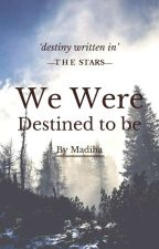 We Were Destined To Be. by Madzz03