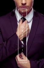 HIS OBSESSION by Queen_Tres