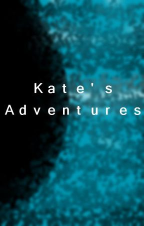 Kate's Adventures by musntbill