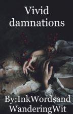 Vivid Damnations  by InkWordsWanderingWit