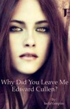 Why did you leave me Edward Cullen? (On hold Sorry) by leelaVampire