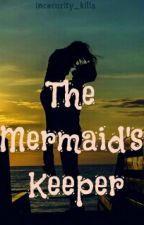 The Mermaids Keeper by Insecurity_kills
