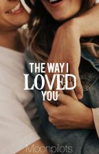 The Way I Loved You √ by moonpilots
