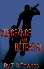 Vengeance or Betrayal by TCTownes
