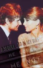 He Loves Me Not: The Sequel (Sweeran Fanfiction) by princesscait13