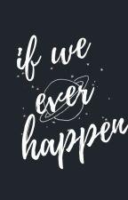 if we ever happen by NotShort_FunSize