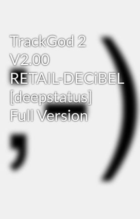 TrackGod 2 V2 00 RETAIL-DECiBEL [deepstatus] Full Version