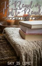 To Read or Not to Read *Second Edition* by sky_is_limit