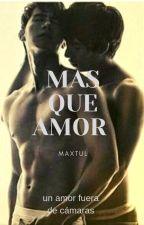 MAS QUE A MOR  *Maxtul* by didierjms