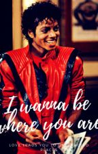 I Wanna Be Where You Are | MJ Fanfic by wordonthestreets32