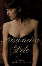 Prisioneira Dele by MarGrey2018