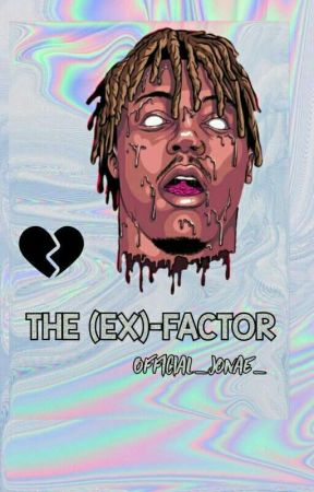 THE (EX)-FACTOR by Official_Jonae_