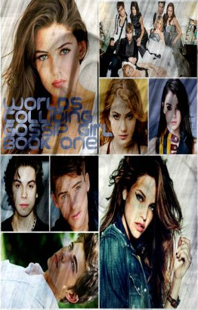 Worlds Colliding (Gossip Girl) Book One (requested repeatedly) by heartofice97