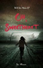 Oh, Sweetheart by LetMeWriteYourDreams