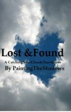 Lost + Found (A CatchingYourClouds Fan-fic) DISCONTINUED by PaintingTheShadows