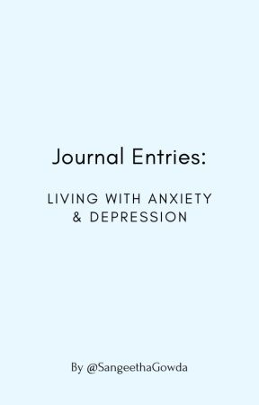 Journal Entries: living with anxiety & depression by SangeethaGowda