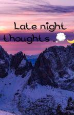 Late night thoughts 💭  by idrinkmybathwater