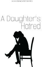 A Daughter's Hatred by xxdeprimido