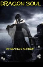 Dragon Soul by AmadeusAndrew