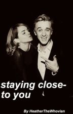 Staying Close To You (Dramione) by HeatherTheWhovian