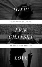 Toxic Love - Jack Gilinsky Fanfic by theomahadaddies