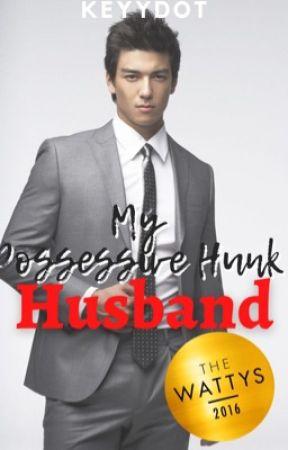 My Possessive Hunk Husband (Possessive Series #1) #Wattys2016Winner by Keyydot
