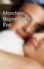 Monchele: Beginning To End by Dan_naa