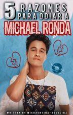 5 Razones Para Odiar A Michael Ronda - Michaentina - Adaptada by Michaentina-Aguslina