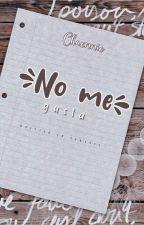 No me gusta;『ᴄʜᴀᴇɴɴɪᴇ』 by -sweetlittlephil