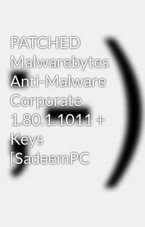 PATCHED Malwarebytes Anti-Malware Corporate 1 80 1 1011 +