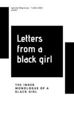 Letters From A Black Girl by DapperAfrochick