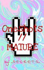 Oneshots//MATURE by _S-E-C-R-E-T-S_