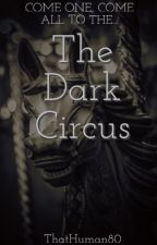 The Dark Circus by thathuman80