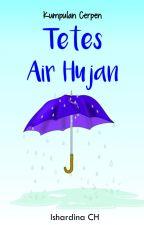 Tetes Air Hujan (Kumpulan Cerpen) by IshardinaCh