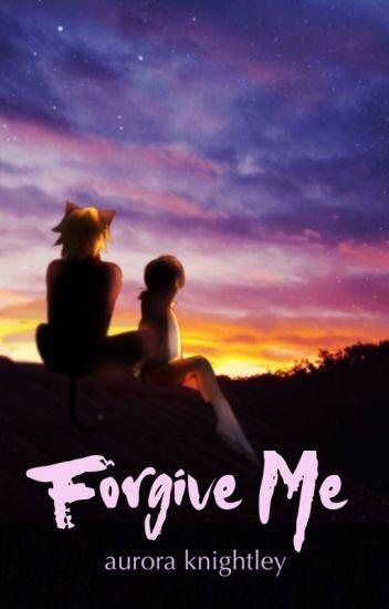 forgive me [miraculous ladybug] - Aurora Knightley - Wattpad