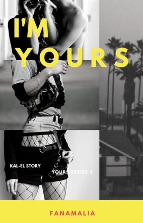 IM YOURS (YOURS SERIES 3) KAL-EL STORY by fanamalia