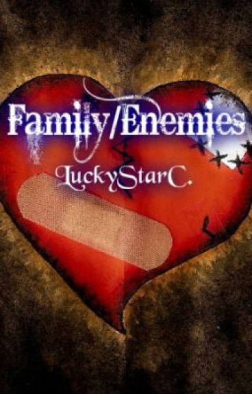 Family/Enemies by luckstarz