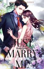 Just Marry ME (COMPLETED) by JmEm_03
