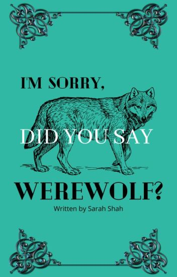 I'm Sorry, Did You Say Werewolf? (Watty Awards 2012)