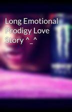 Long Emotional Prodigy Love Story ^_^ by DennyPerezSmithCraig