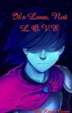 It's Love, Not L.O.V.E.  by KaylaCasas