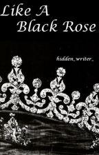 Like A Black Rose. {UNDER MAJOR EDITING} by diabolicdewdrop