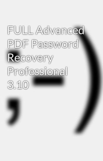 FULL Advanced PDF Password Recovery Professional 3.10
