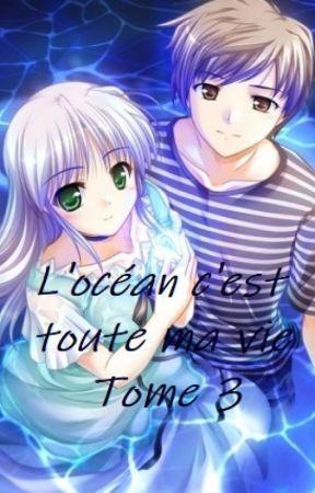 L'océan c'est toute ma vie Tome 3 by Ladyrock1702