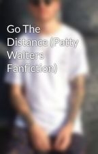 Go The Distance (Patty Walters Fanfiction) by pattywalters69